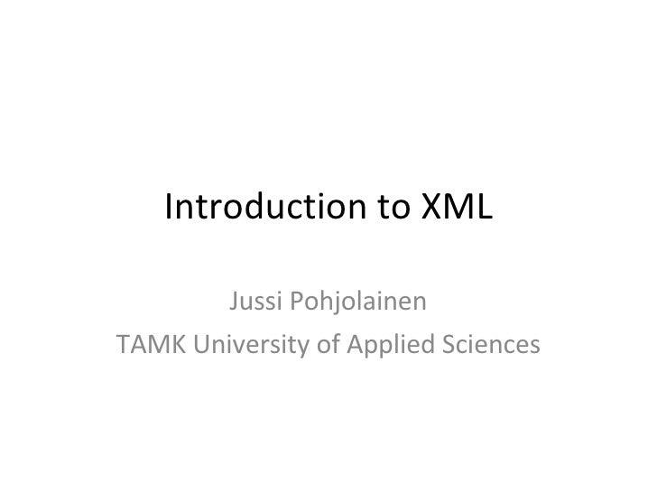 Introduction to XML Jussi Pohjolainen TAMK University of Applied Sciences