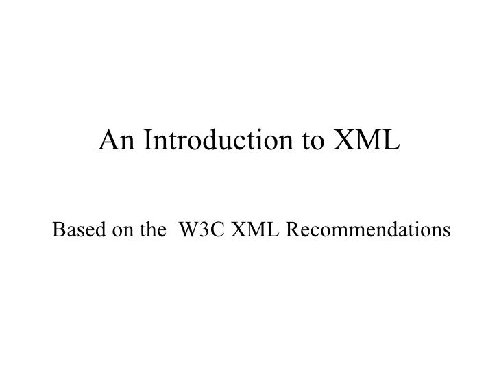 An Introduction to XML Based on the  W3C XML Recommendations