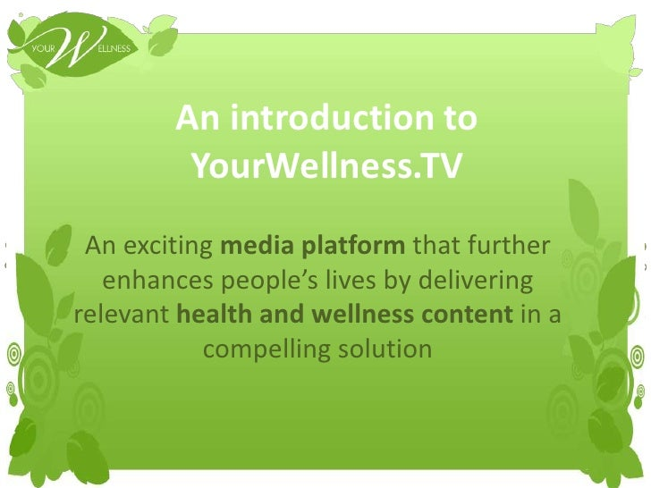 An introduction toYourWellness.TV<br />An exciting media platform that further enhances people's lives by delivering relev...