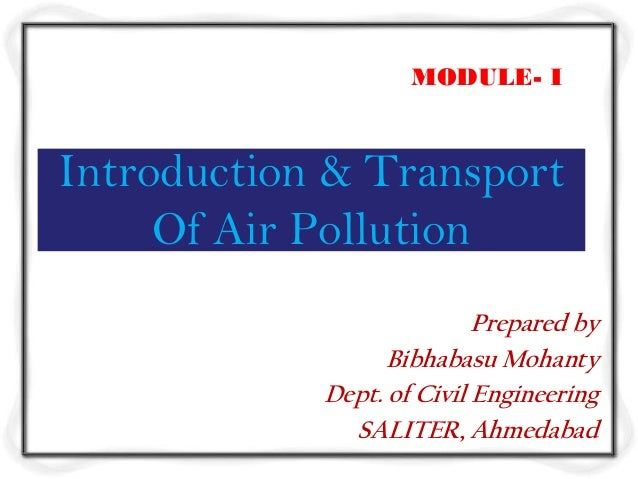 MODULE- IIntroduction & Transport     Of Air Pollution                           Prepared by                  Bibhabasu Mo...