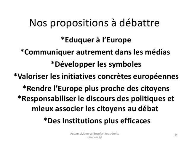 Nos propositions à débattre *Eduquer à l'Europe *Communiquer autrement dans les médias *Développer les symboles *Valoriser...