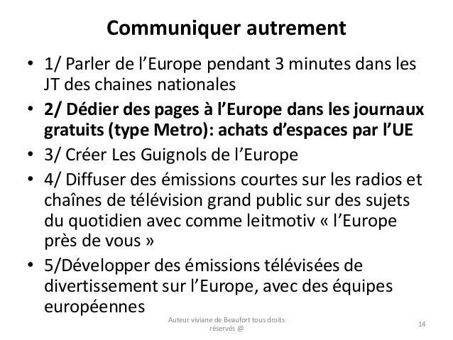 Communiquer autrement • 1/ Parler de l'Europe pendant 3 minutes dans les JT des chaines nationales • 2/ Dédier des pages à...