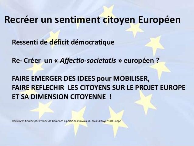 Ressenti de déficit démocratique Re- Créer un « Affectio-societatis » européen ? FAIRE EMERGER DES IDEES pour MOBILISER, F...