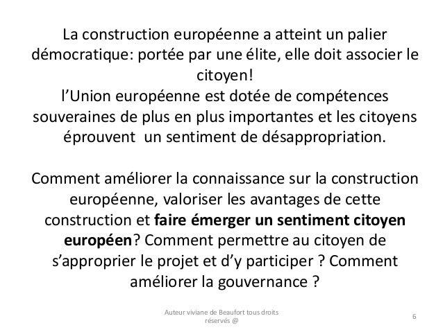 La construction européenne a atteint un palier démocratique: portée par une élite, elle doit associer le citoyen! l'Union ...