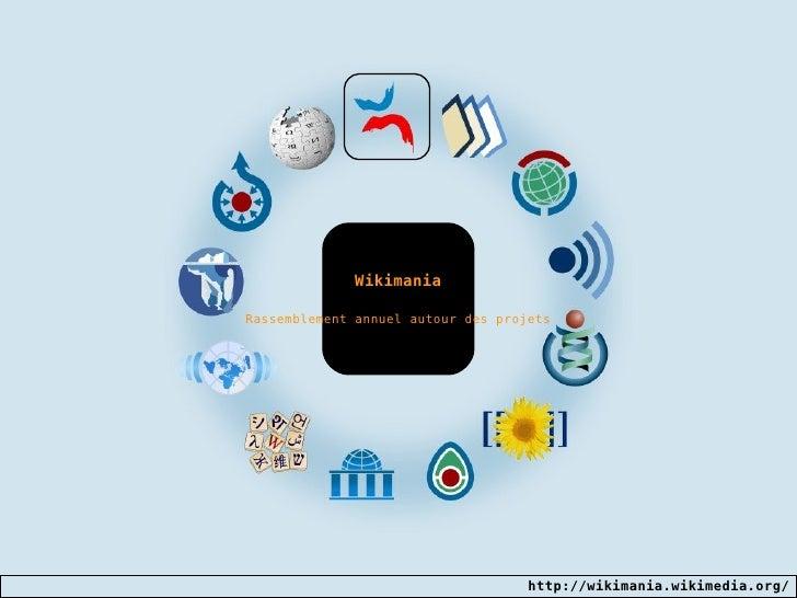 Wikimania Rassemblement annuel autour des projets