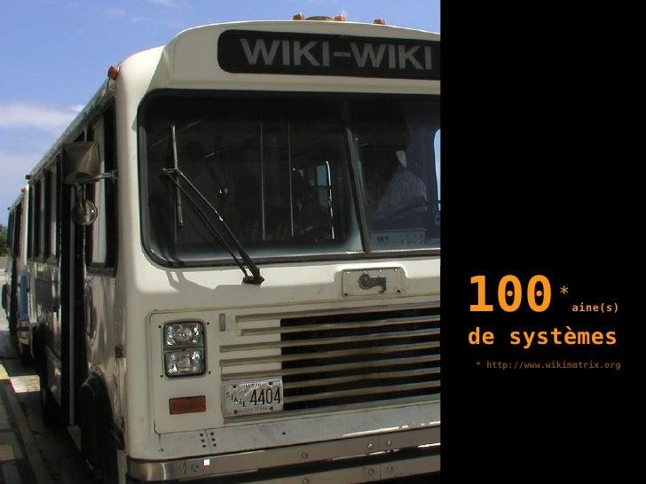 *  http://www.wikimatrix.org 100   aine(s) de systèmes *