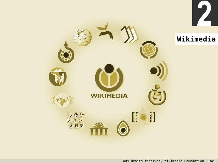 2 Tous droits réservés, Wikimedia Foundation, Inc.  Wikimedia