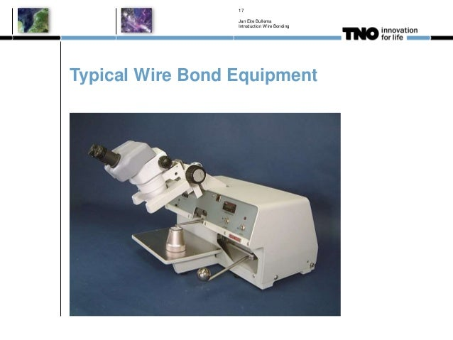 Typical Wire Bond Equipment Jan Eite Bullema Introduction Wire Bonding 17