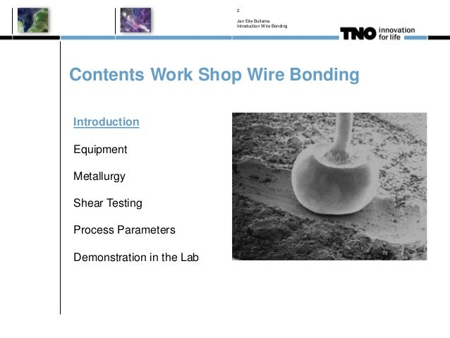 Contents Work Shop Wire Bonding Jan Eite Bullema Introduction Wire Bonding 2 Introduction Equipment Metallurgy Shear Testi...