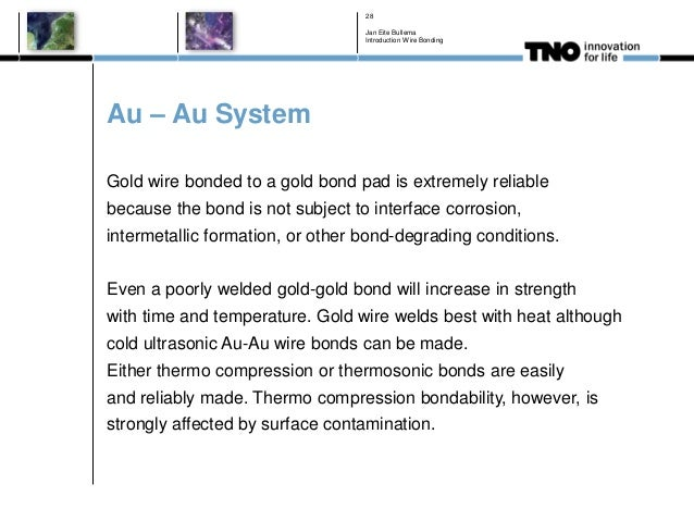 Au – Au System Gold wire bonded to a gold bond pad is extremely reliable because the bond is not subject to interface corr...