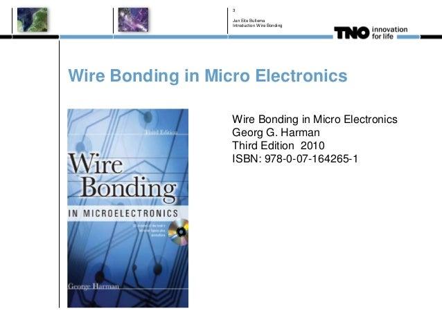 Wire Bonding in Micro Electronics Jan Eite Bullema Introduction Wire Bonding 3 Wire Bonding in Micro Electronics Georg G. ...
