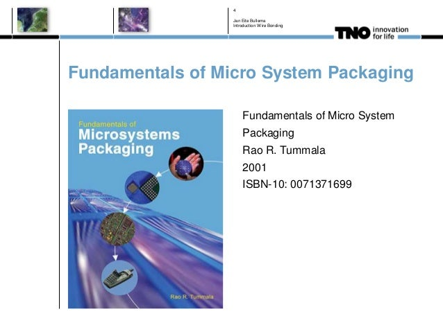 Fundamentals of Micro System Packaging Fundamentals of Micro System Packaging Rao R. Tummala 2001 ISBN-10: 0071371699 Jan ...