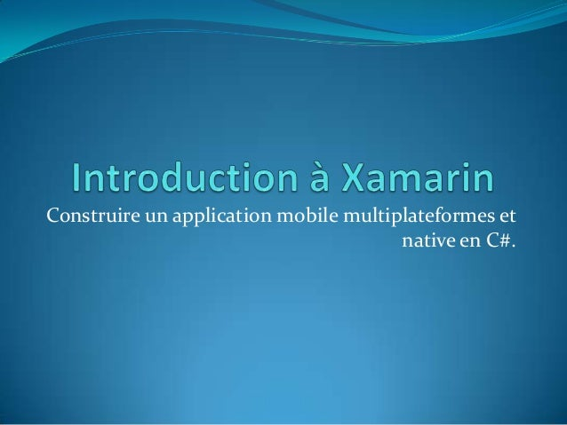 Construire un application mobile multiplateformes et native en C#.