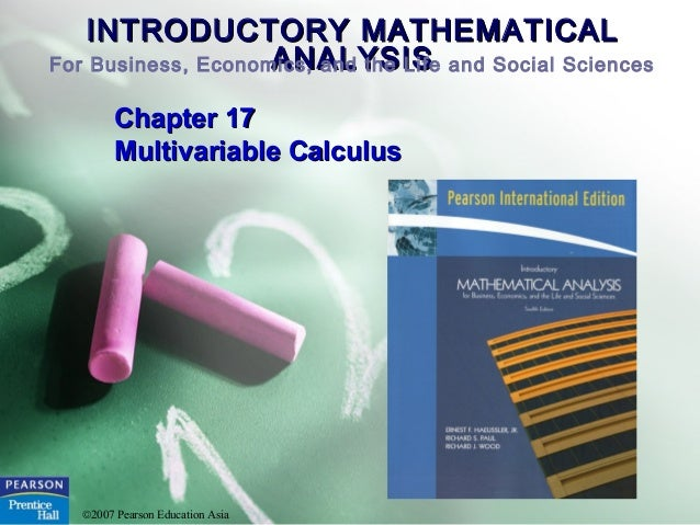 INTRODUCTORY MATHEMATICALINTRODUCTORY MATHEMATICAL ANALYSISANALYSISFor Business, Economics, and the Life and Social Scienc...