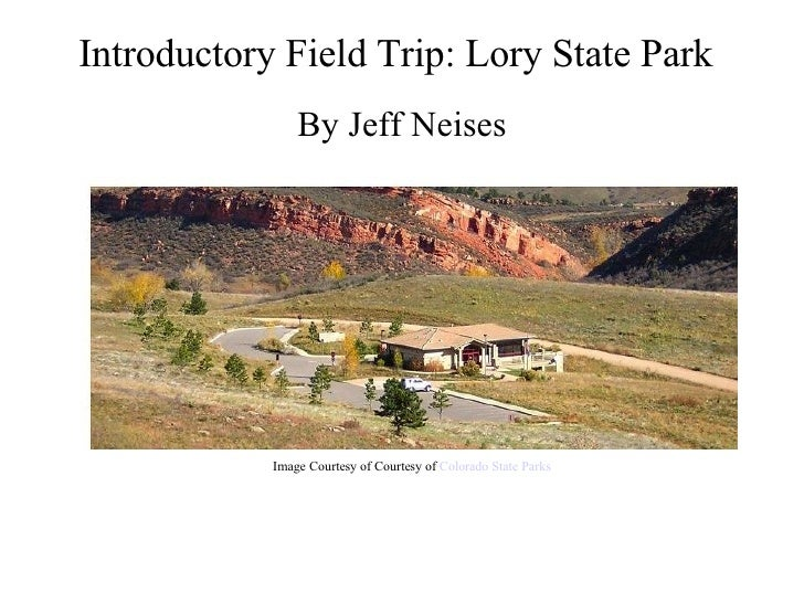 Introductory Field Trip: Lory State Park   By Jeff Neises Image Courtesy of Courtesy of  Colorado State Parks