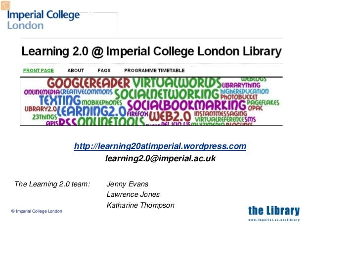 http://learning20atimperial.wordpress.com                                      learning2.0@imperial.ac.uk   The Learning 2...