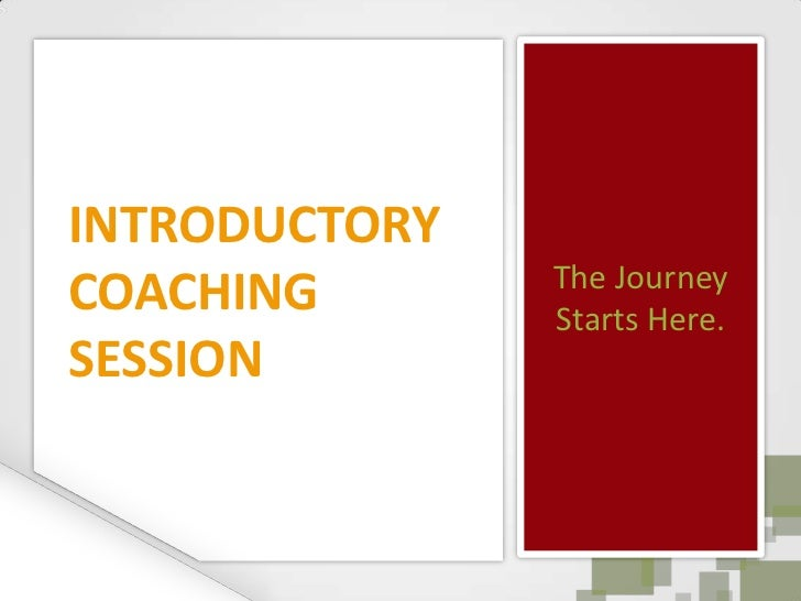 The Journey Starts Here.<br />INTRODUCTORY COACHING SESSION<br />