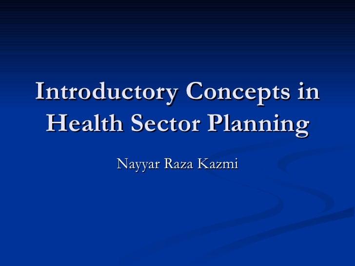 Introductory Concepts in Health Sector Planning Nayyar Raza Kazmi