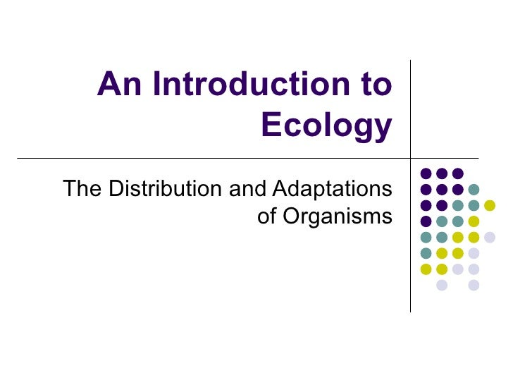 An Introduction to Ecology The Distribution and Adaptations of Organisms
