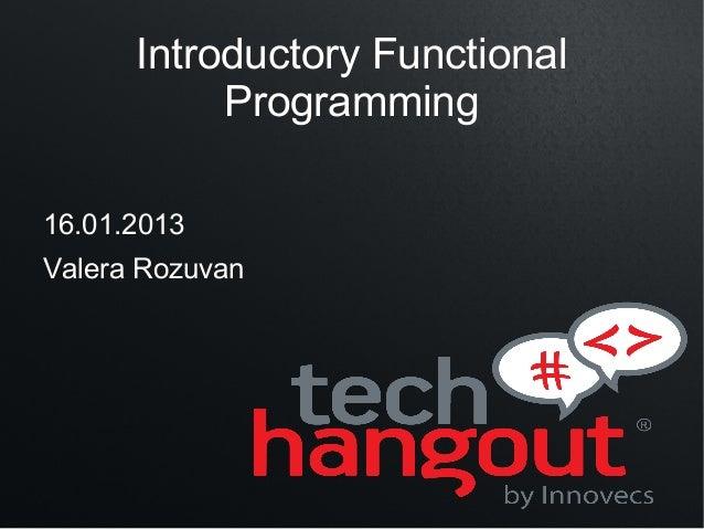 Introductory Functional           Programming16.01.2013Valera Rozuvan