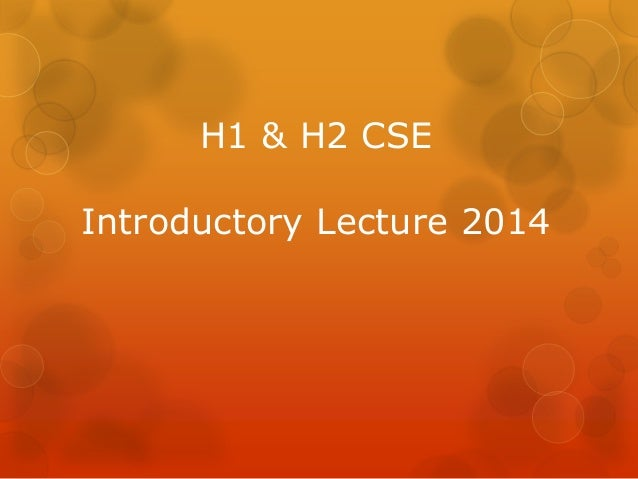 H1 & H2 CSE  Introductory Lecture 2014