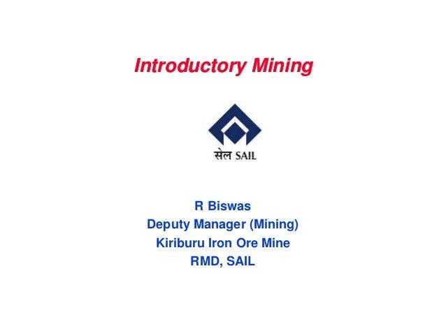 Introductory MiningIntroductory Mining R Biswas Deputy Manager (Mining) Kiriburu Iron Ore Mine RMD, SAIL