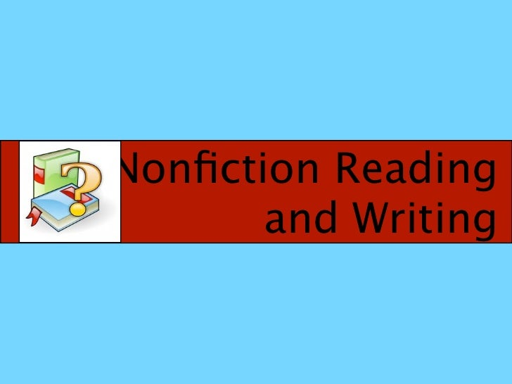 Nonfiction Reading       and Writing