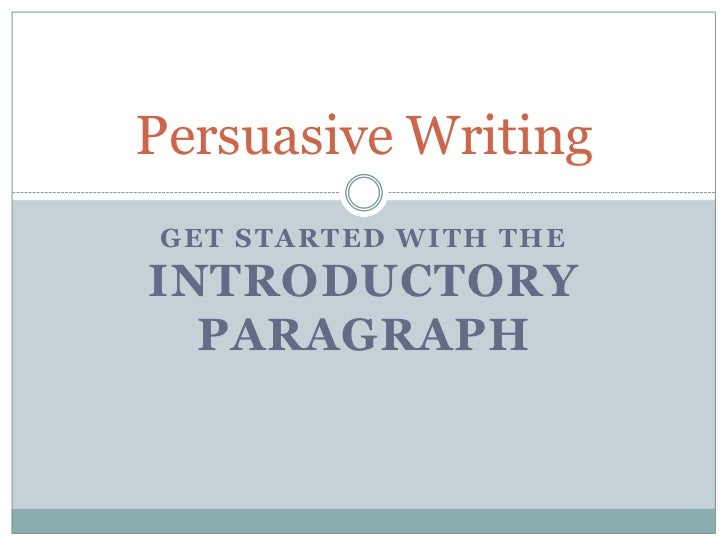Persuasive WritingGET STARTED WITH THEINTRODUCTORY  PARAGRAPH