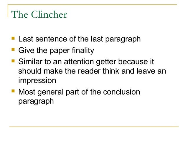 essay clincher conclusion Examples of good conclusion starters for essays and speeches when preparing a speech or an essay, the most common hurdle that many come across is writing a strong conclusion this penlighten article enlists some good ideas for conclusion starters for essays and speeches, and also provides some information on how to make the final lines of your .