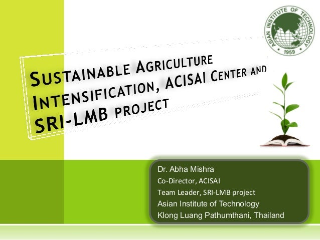 Dr. Abha Mishra Co-­‐Director,	   ACISAI	    Team	   Leader,	   SRI-­‐LMB	   project	    Asian Institute of Technology Klo...