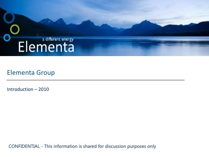 Elementa Group<br />Introduction – 2010<br />CONFIDENTIAL - This information is shared for discussion purposes only <br />