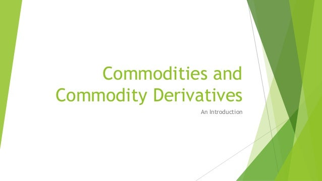 research papers commodity derivatives Otc derivatives free research papers alternative medicine outline for a biography research paper reform - derivative trade repositories anyone who operates research papers commodity derivatives a derivative trade repository in australia must be licensed or prescribed research.