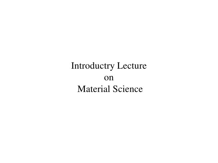 Introductry Lecture on Material Science<br />