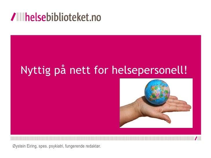 Nyttig på nett for helsepersonell!     Øystein Eiring, spes. psykiatri, fungerende redaktør.