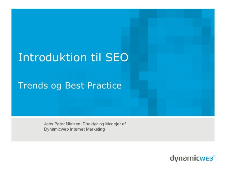 Introduktion til SEO Trends og Best Practice   Jens Peter Nielsen, Direktør og Medejer af Dynamicweb Internet Marketing