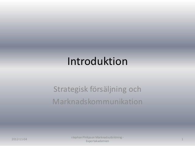 Introduktion             Strategisk försäljning och             Marknadskommunikation                  stephan Philipson M...