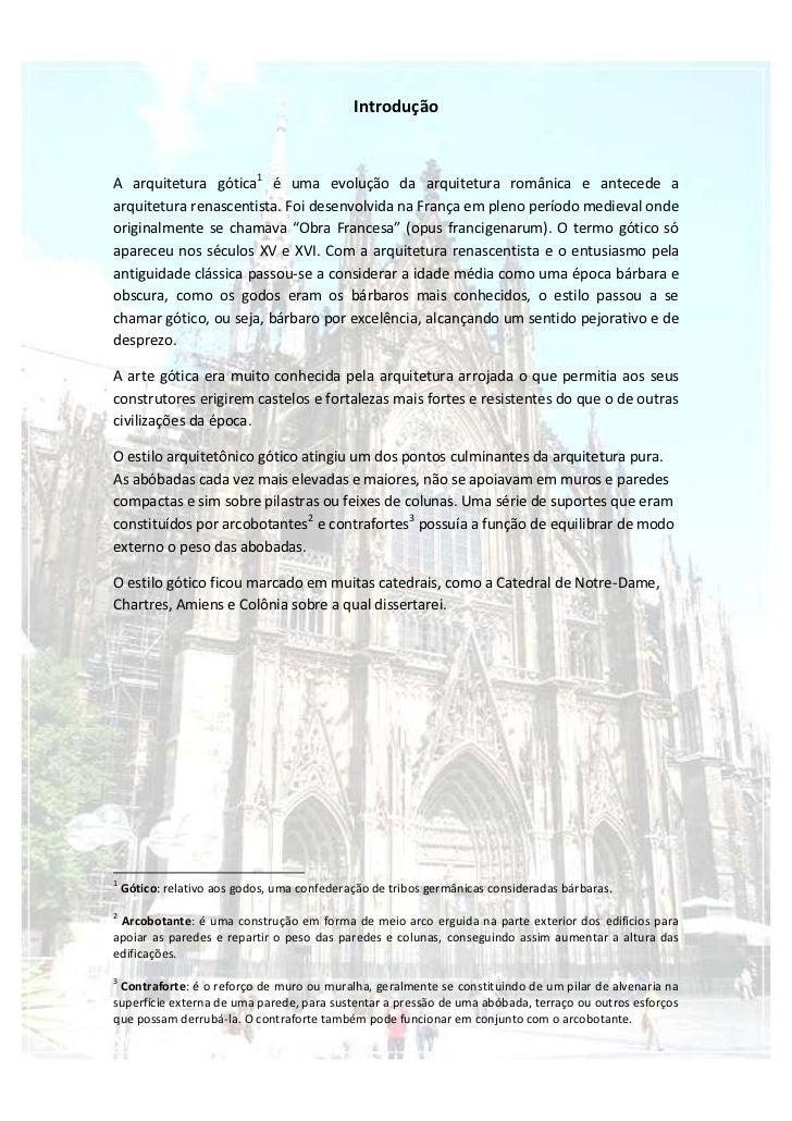 Introdução<br />A arquitetura gótica é uma evolução da arquitetura românica e antecede a arquitetura renascentista. Foi de...