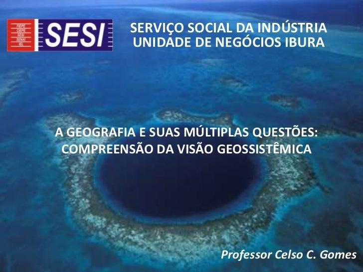 SERVIÇO SOCIAL DA INDÚSTRIA          UNIDADE DE NEGÓCIOS IBURAA GEOGRAFIA E SUAS MÚLTIPLAS QUESTÕES: COMPREENSÃO DA VISÃO ...