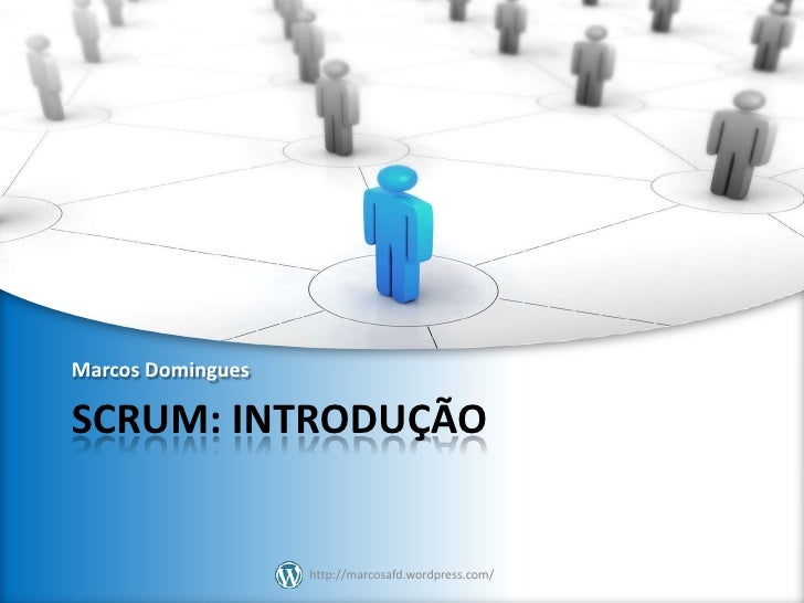 Marcos DominguesSCRUM: INTRODUÇÃO                   http://marcosafd.wordpress.com/