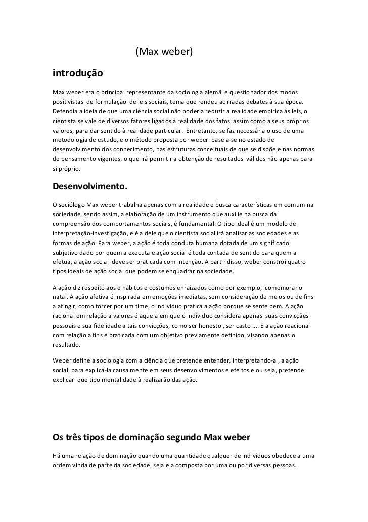 (Max weber)introduçãoMax weber era o principal representante da sociologia alemã e questionador dos modospositivistas de f...