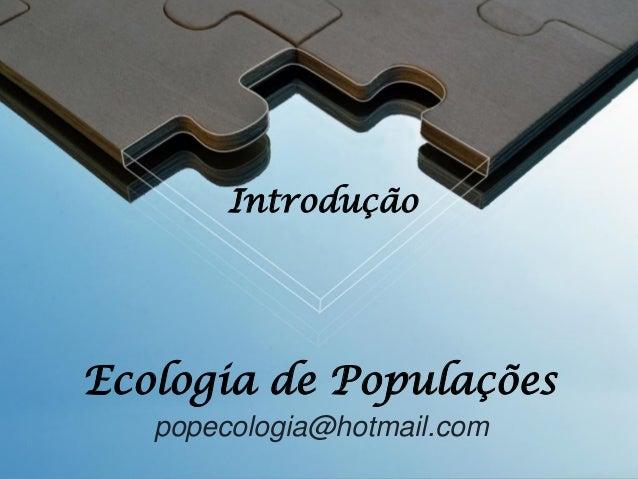 Introdução  Ecologia de Populações popecologia@hotmail.com