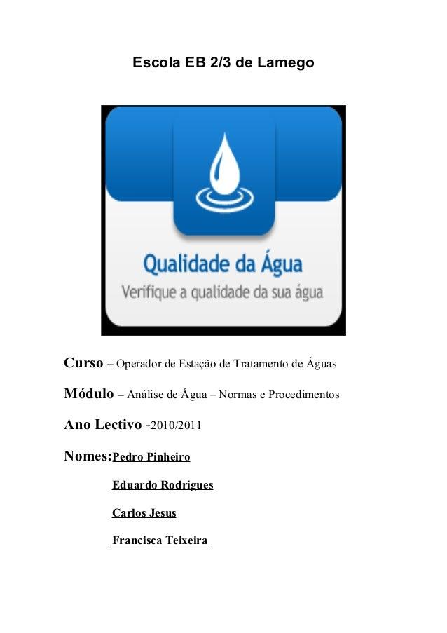 Escola EB 2/3 de Lamego Curso – Operador de Estação de Tratamento de Águas Módulo – Análise de Água – Normas e Procediment...