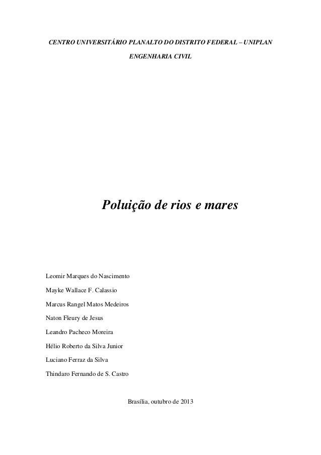 CENTRO UNIVERSITÁRIO PLANALTO DO DISTRITO FEDERAL – UNIPLAN ENGENHARIA CIVIL  Poluição de rios e mares  Leomir Marques do ...
