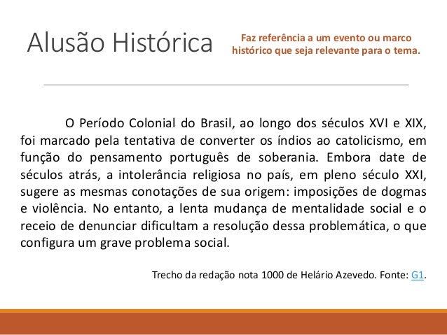 Alusão Histórica Faz referência a um evento ou marco histórico que seja relevante para o tema. O Período Colonial do Brasi...