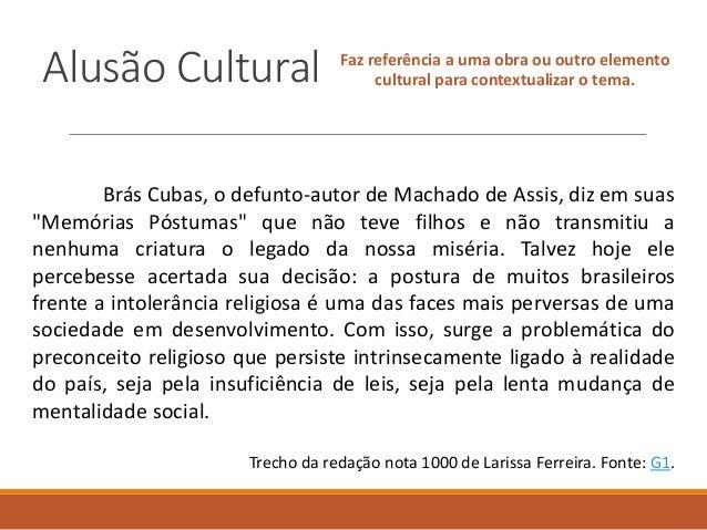 Alusão Cultural Faz referência a uma obra ou outro elemento cultural para contextualizar o tema. Brás Cubas, o defunto-aut...