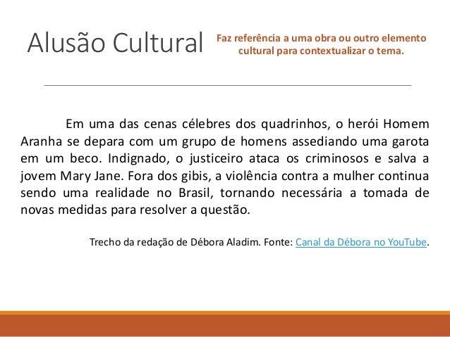 Alusão Cultural Faz referência a uma obra ou outro elemento cultural para contextualizar o tema. Em uma das cenas célebres...