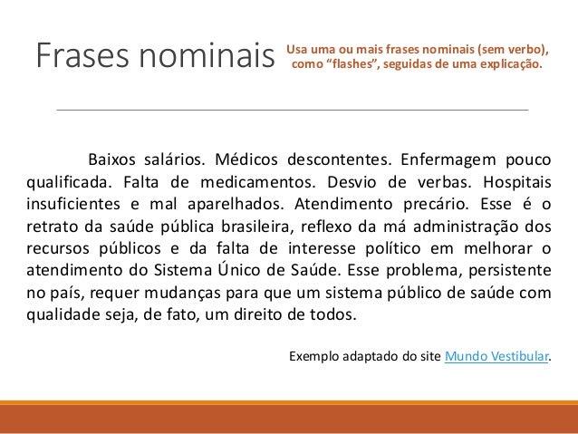 """Frases nominais Usa uma ou mais frases nominais (sem verbo), como """"flashes"""", seguidas de uma explicação. Baixos salários. ..."""