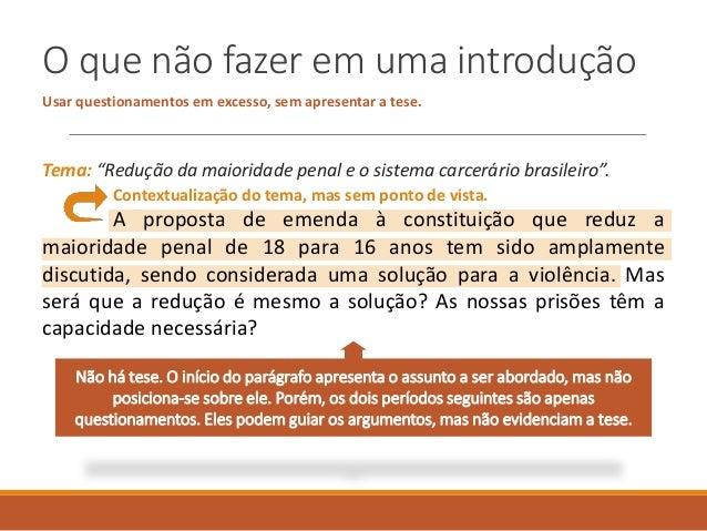 """O que não fazer em uma introdução Usar questionamentos em excesso, sem apresentar a tese. Tema: """"Redução da maioridade pen..."""