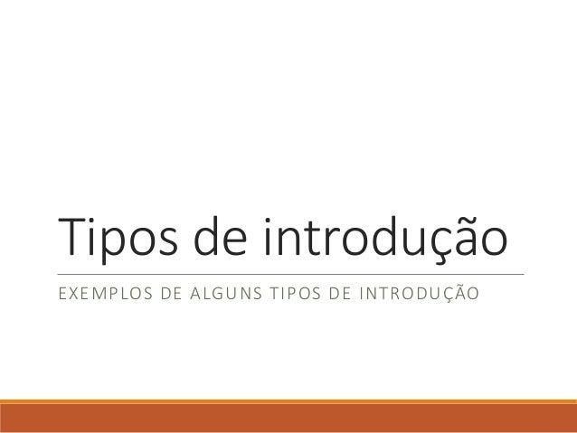 Tipos de introdução EXEMPLOS DE ALGUNS TIPOS DE INTRODUÇÃO