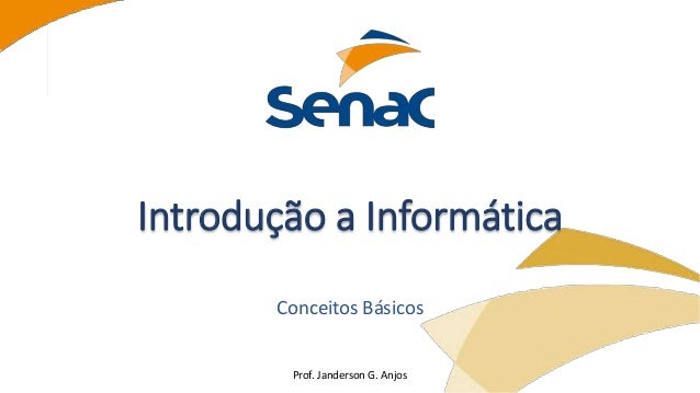 Prof. Janderson G. Anjos Introdução a Informática Conceitos Básicos